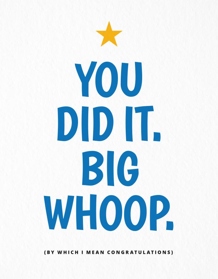 You Did It. Big Whoop.