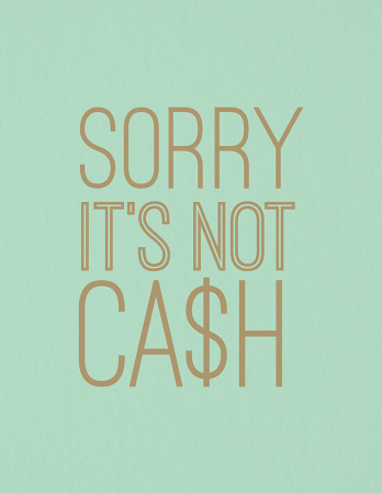 Sorry It's Not Cash