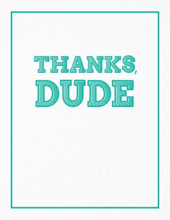 Thanks Dude