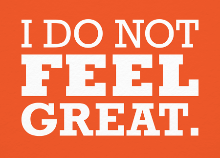 I Do Not Feel Great