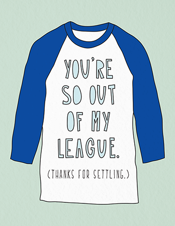 Out Of My League Valentine's Card