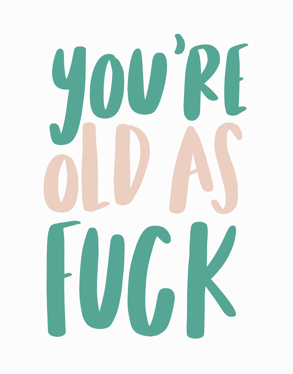 Old As Fuck