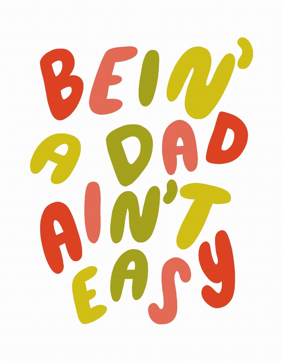 Bein' A Dad Ain't Easy