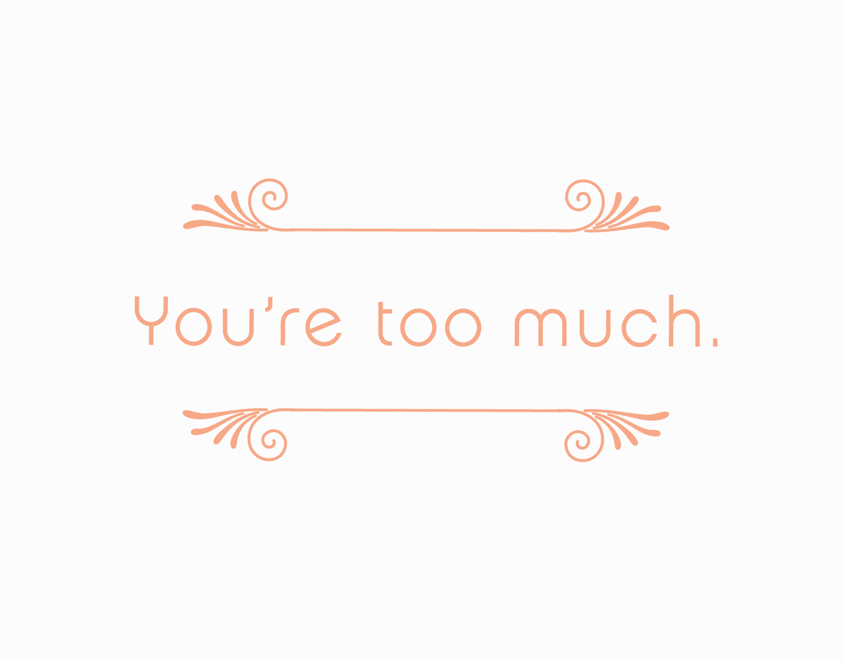 Flourish You're Too Much Thank You Card