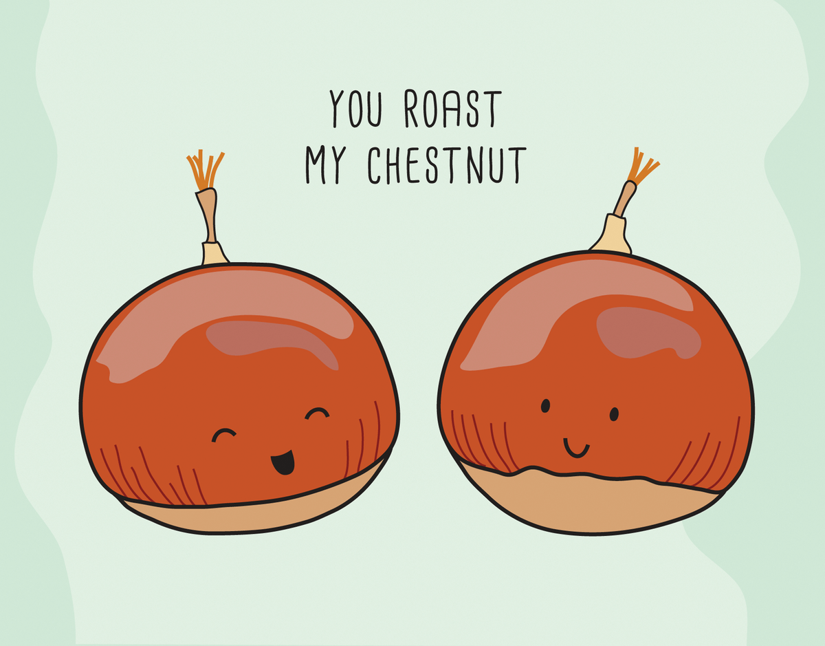 Whimsical You Roast My Chestnut Love Card