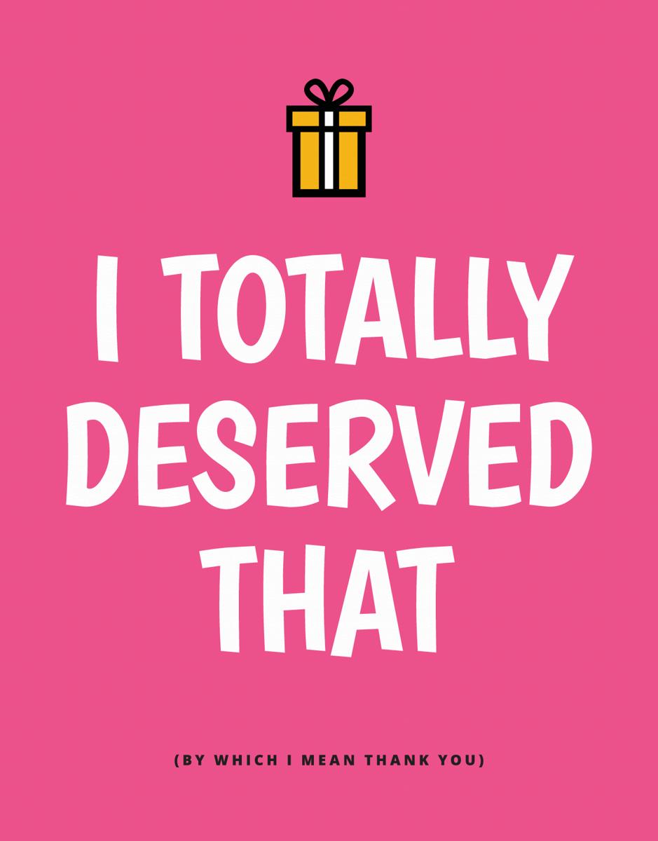 I Totally Deserve That