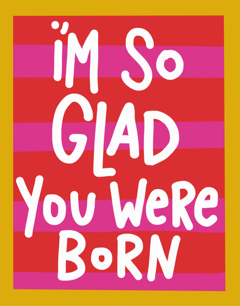 Glad You Were Born