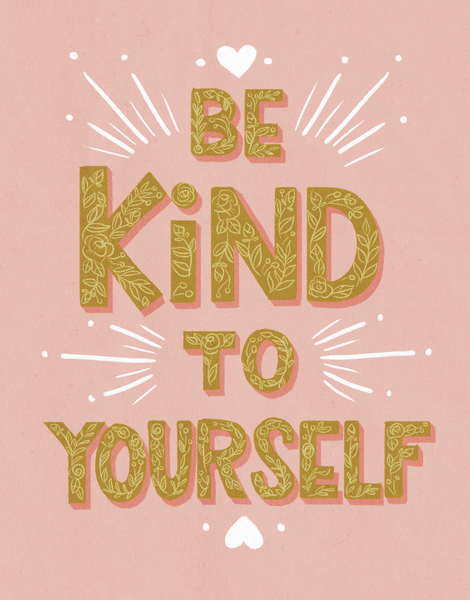 Be Kind To Yourself