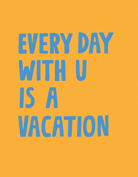 Every Day Is A Vacation
