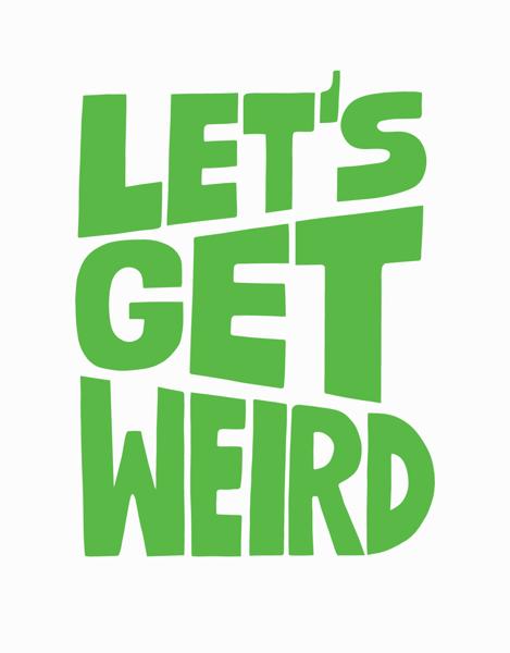 Let's Get Weird