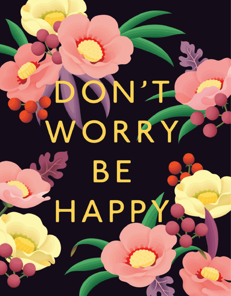 Floral Don't Worry Be Happy