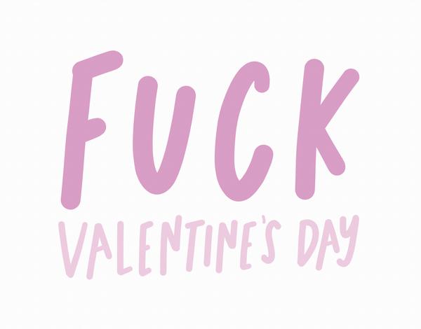 Fuck Valentine's Day