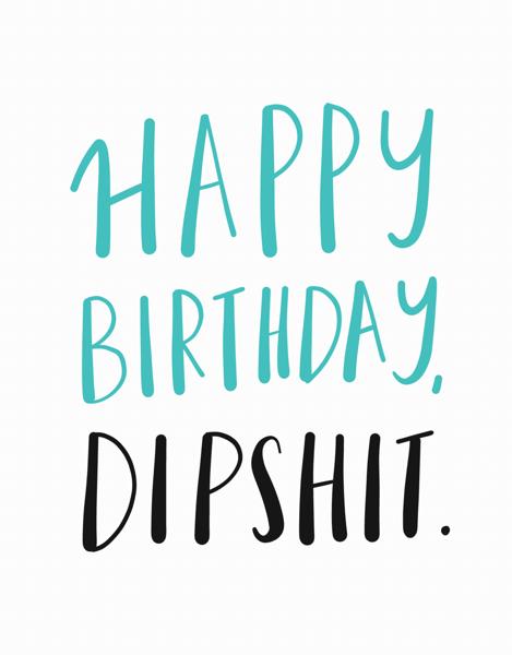 Happy Birthday Dipshit