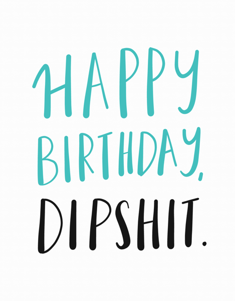 Happy Birthday Dipshit