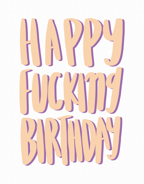 Happy Fucking Birthday