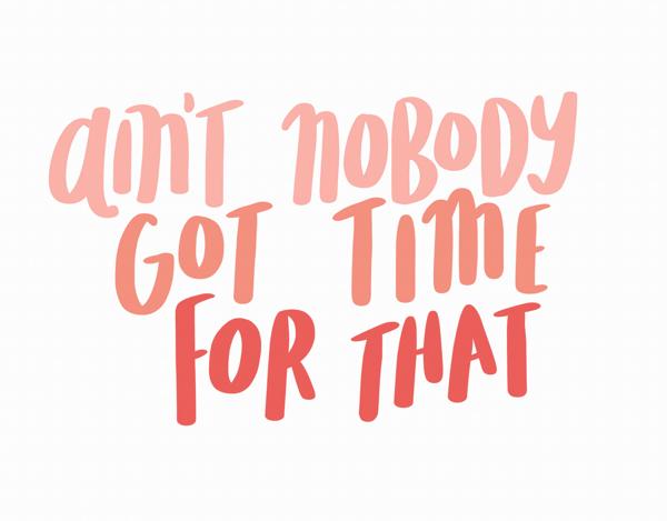Nobody Got Time