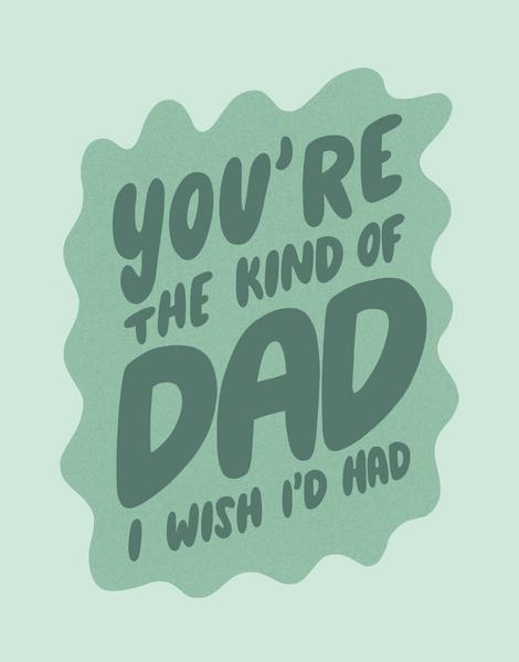 Kind Of Dad I Wish I Had