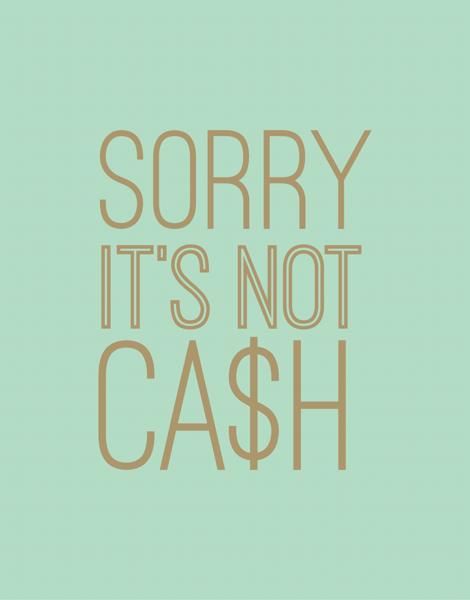 Sorry It's Not Cash