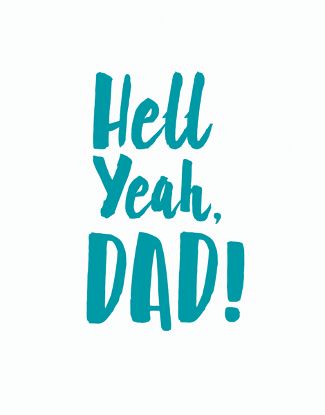 Hell Yeah Dad!