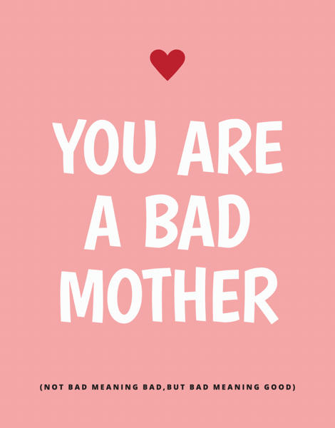 You Are A Bad Mother