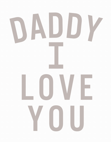 Daddy I Love You