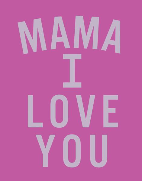 Mama I Love You