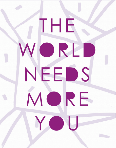 The World Needs More You
