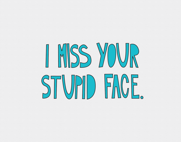 I Miss Your Face Friend Card