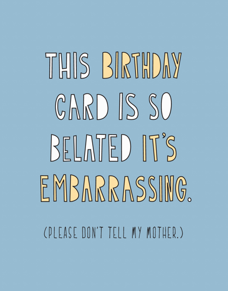 Funny Embarrassing Belated Birthday Card