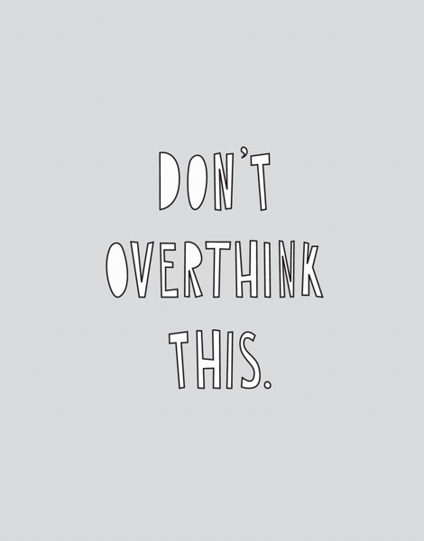 Don't Overthink This