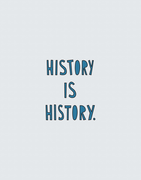 History Is History