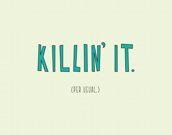 Killin' It