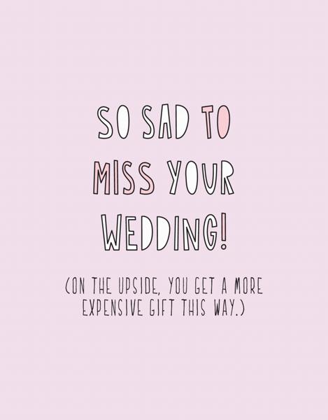 Sad To Miss Your Wedding