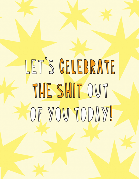 Celebrate The Shit Out Of You