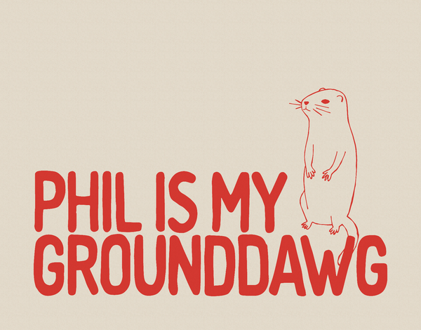 Phil Is My Grounddawg Card