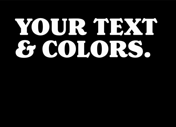Your Text And Colors Bold