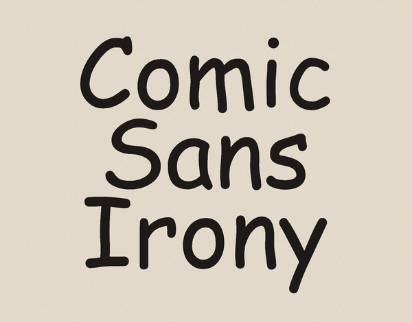 Funny Comic Sans Irony Card