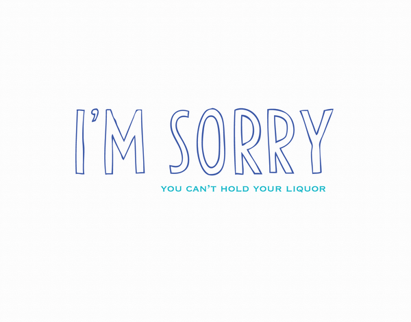 Sarcastic Drinking I'm Sorry Card
