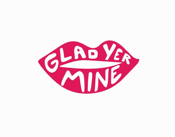 Glad Yer Mine