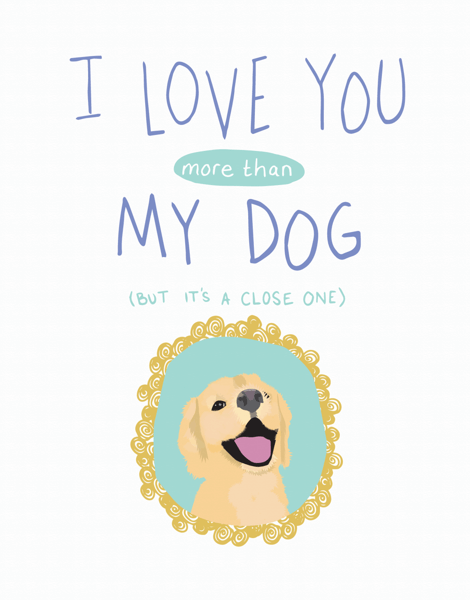 I Love You More Than My Dog Card