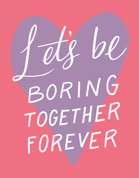 Be Boring Together