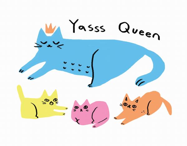Yasss Queen