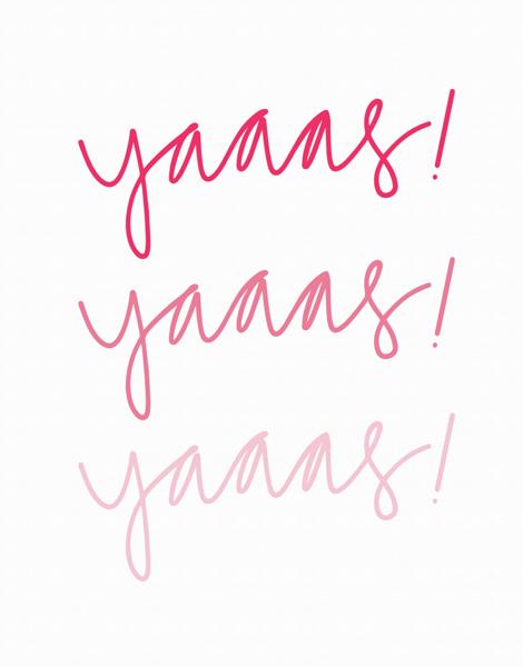 Yaaas! Yaaas! Yaaas!